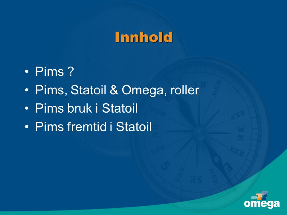 Innhold •Pims ? •Pims, Statoil & Omega, roller •Pims bruk i Statoil •Pims fremtid i Statoil