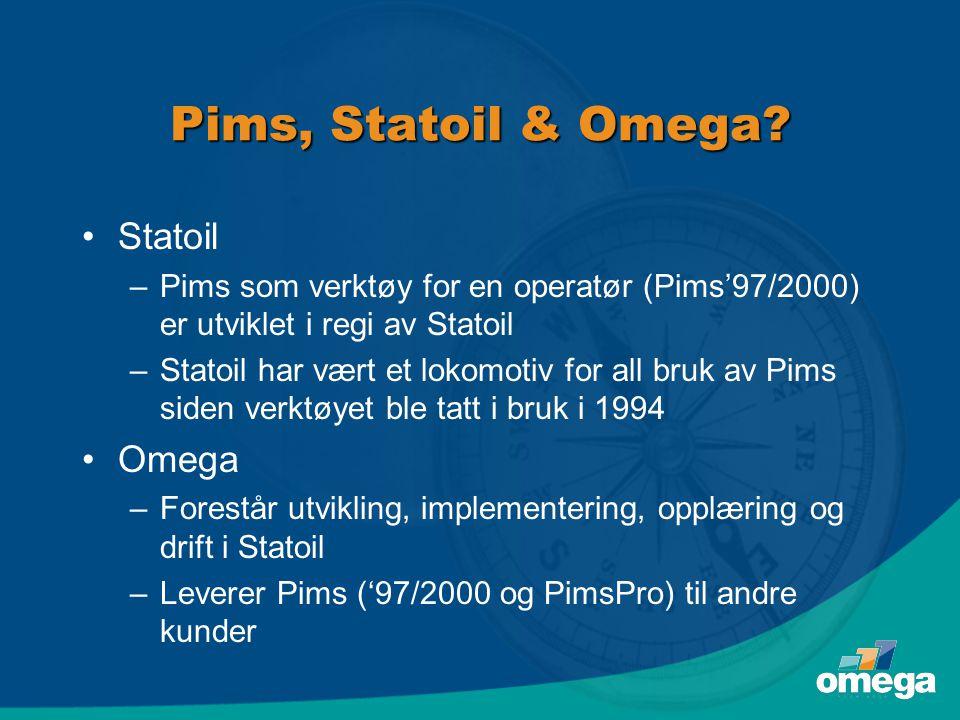 Pims, Statoil & Omega? •Statoil –Pims som verktøy for en operatør (Pims'97/2000) er utviklet i regi av Statoil –Statoil har vært et lokomotiv for all