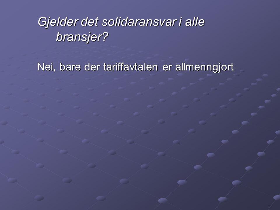 Gjelder det solidaransvar i alle bransjer? Nei, bare der tariffavtalen er allmenngjort