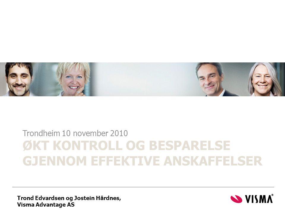 ØKT KONTROLL OG BESPARELSE GJENNOM EFFEKTIVE ANSKAFFELSER Trondheim 10 november 2010 Trond Edvardsen og Jostein Hårdnes, Visma Advantage AS