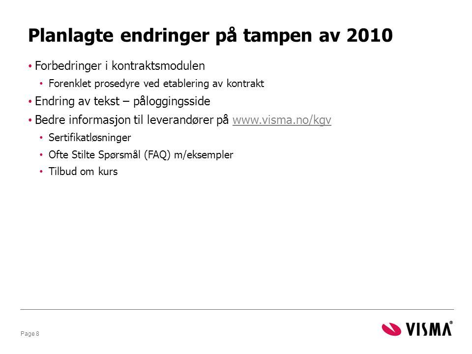 Planlagte endringer på tampen av 2010 • Forbedringer i kontraktsmodulen • Forenklet prosedyre ved etablering av kontrakt • Endring av tekst – påloggingsside • Bedre informasjon til leverandører på www.visma.no/kgvwww.visma.no/kgv • Sertifikatløsninger • Ofte Stilte Spørsmål (FAQ) m/eksempler • Tilbud om kurs Page 8
