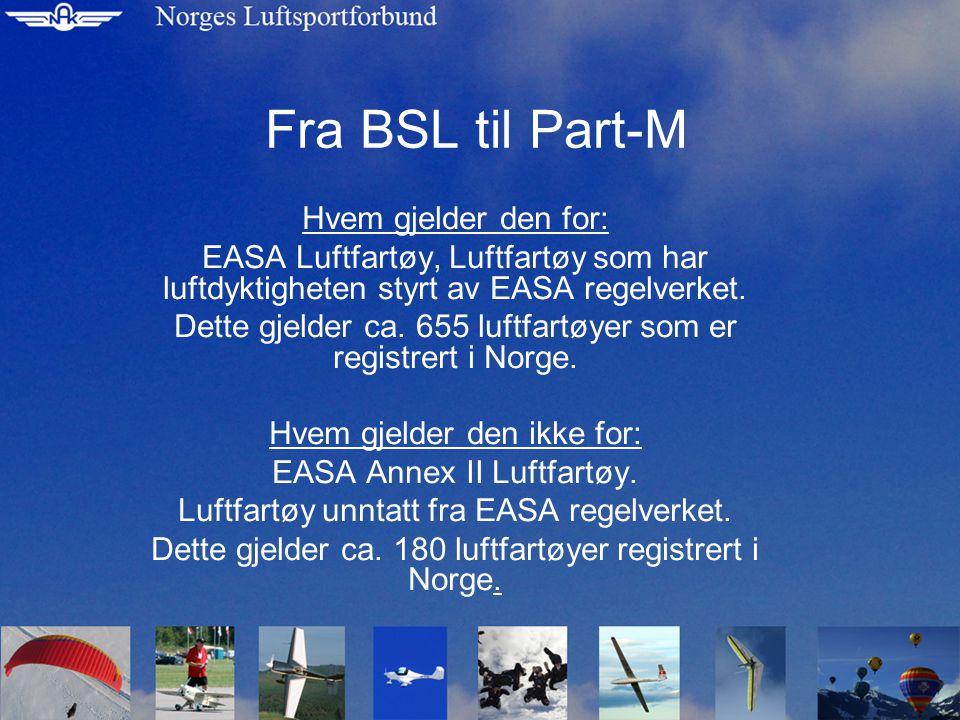 Fra BSL til Part-M Hvem gjelder den for: EASA Luftfartøy, Luftfartøy som har luftdyktigheten styrt av EASA regelverket.