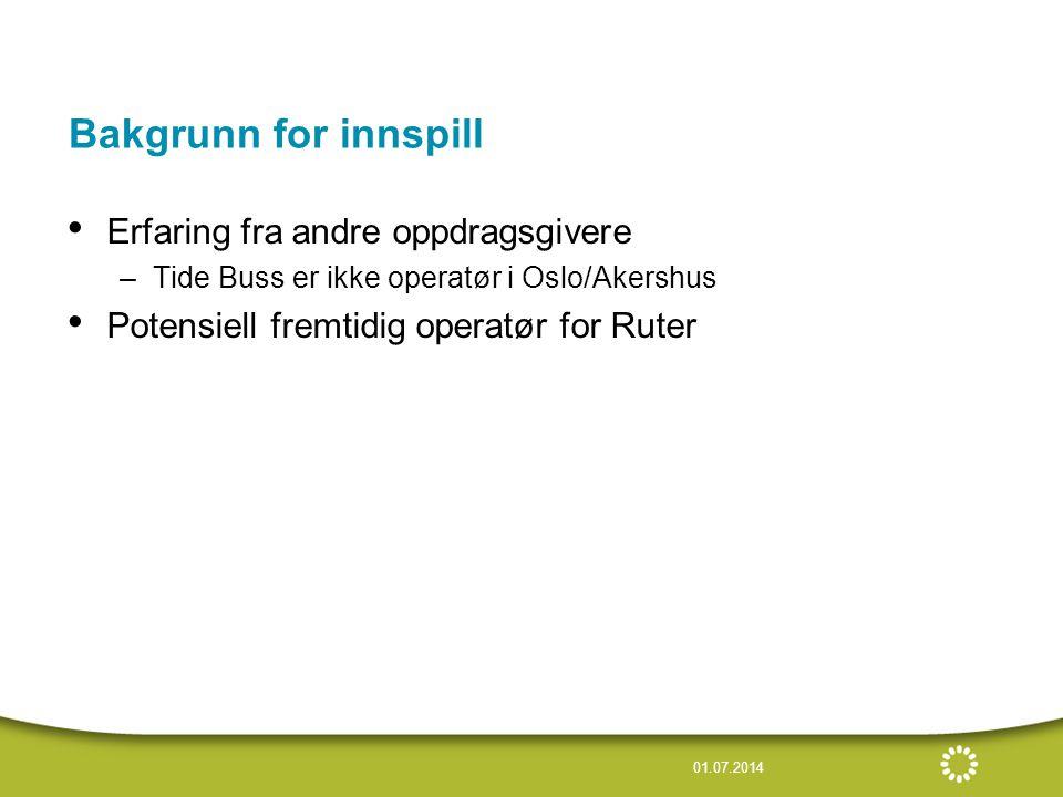 Bakgrunn for innspill • Erfaring fra andre oppdragsgivere –Tide Buss er ikke operatør i Oslo/Akershus • Potensiell fremtidig operatør for Ruter 01.07.2014