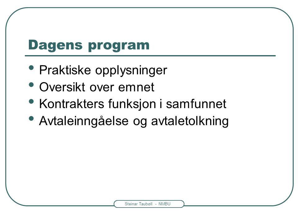 Steinar Taubøll - NMBU Dagens program • Praktiske opplysninger • Oversikt over emnet • Kontrakters funksjon i samfunnet • Avtaleinngåelse og avtaletol