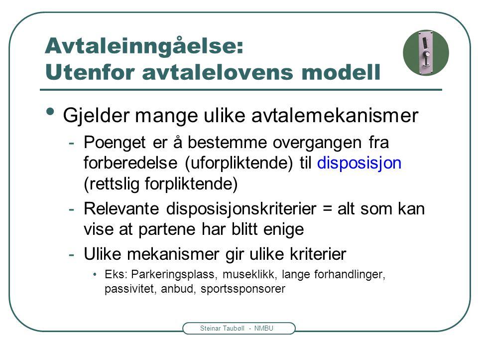 Steinar Taubøll - NMBU Avtaleinngåelse: Utenfor avtalelovens modell • Gjelder mange ulike avtalemekanismer -Poenget er å bestemme overgangen fra forbe