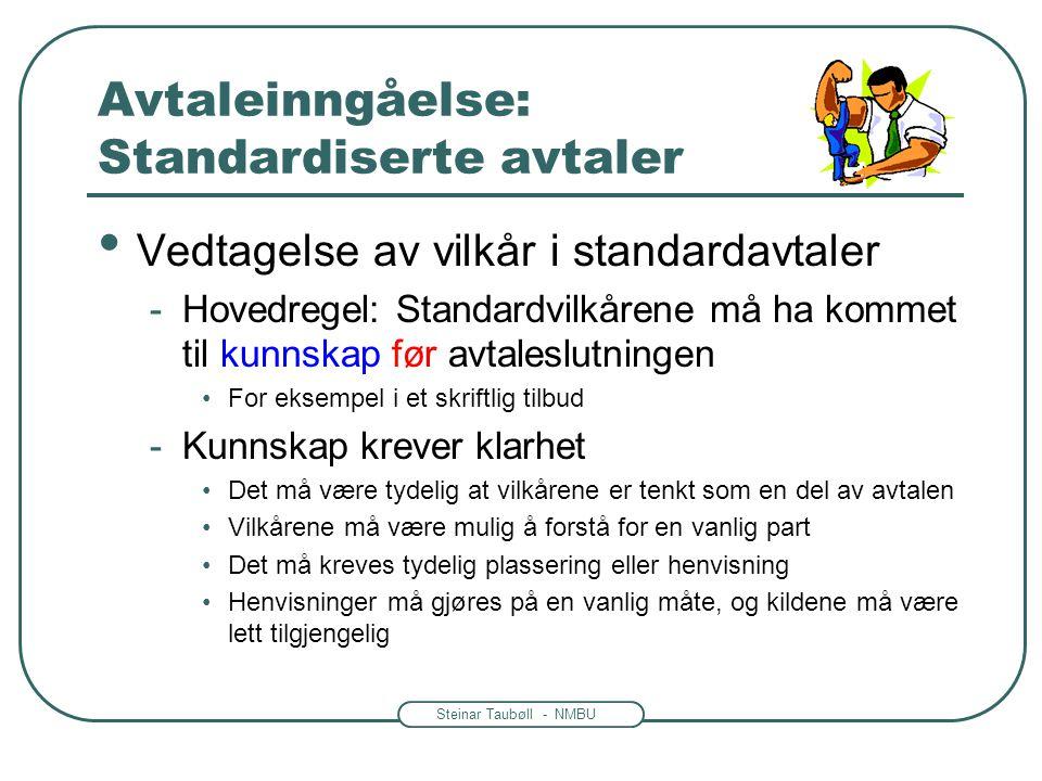 Steinar Taubøll - NMBU Avtaleinngåelse: Standardiserte avtaler • Vedtagelse av vilkår i standardavtaler -Hovedregel: Standardvilkårene må ha kommet ti