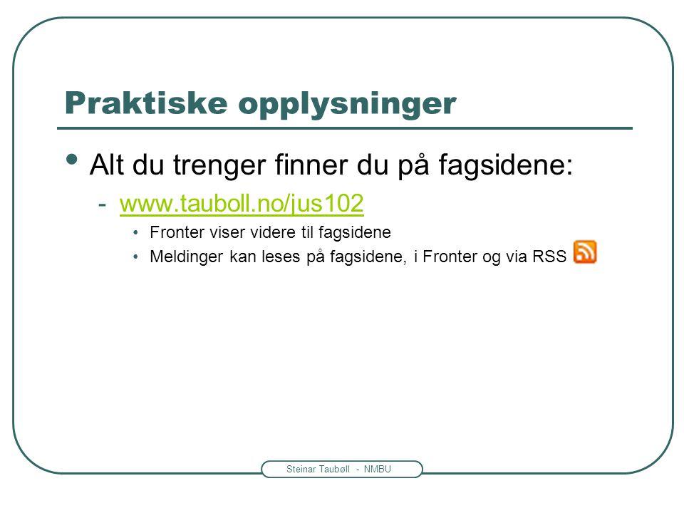 Steinar Taubøll - NMBU Praktiske opplysninger • Alt du trenger finner du på fagsidene: -www.tauboll.no/jus102www.tauboll.no/jus102 •Fronter viser vide