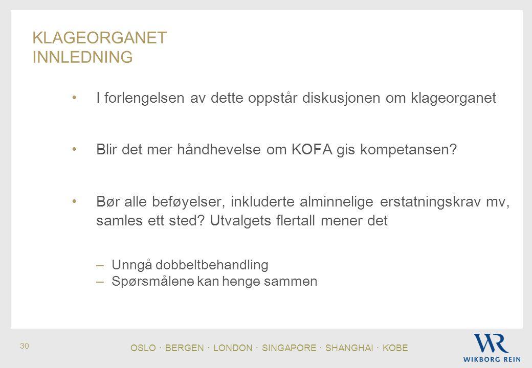 OSLO ・ BERGEN ・ LONDON ・ SINGAPORE ・ SHANGHAI ・ KOBE 30 KLAGEORGANET INNLEDNING • I forlengelsen av dette oppstår diskusjonen om klageorganet • Blir det mer håndhevelse om KOFA gis kompetansen.