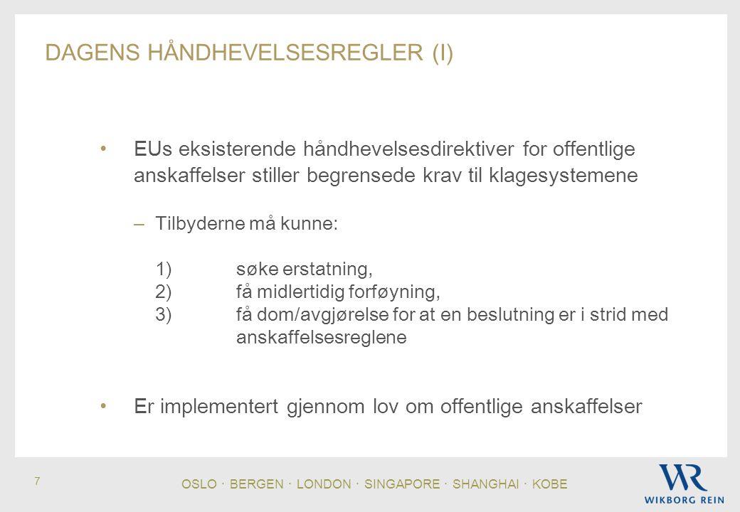 OSLO ・ BERGEN ・ LONDON ・ SINGAPORE ・ SHANGHAI ・ KOBE 7 DAGENS HÅNDHEVELSESREGLER (I) • EUs eksisterende håndhevelsesdirektiver for offentlige anskaffelser stiller begrensede krav til klagesystemene – Tilbyderne må kunne: 1) søke erstatning, 2) få midlertidig forføyning, 3) få dom/avgjørelse for at en beslutning er i strid med anskaffelsesreglene • Er implementert gjennom lov om offentlige anskaffelser