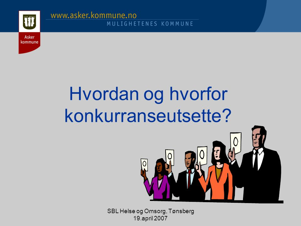 SBL Helse og Omsorg, Tønsberg 19.april 2007 Hvordan og hvorfor konkurranseutsette