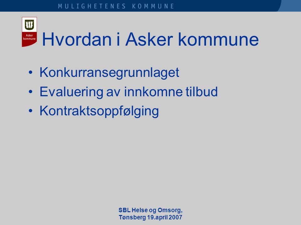 SBL Helse og Omsorg, Tønsberg 19.april 2007 Hvordan i Asker kommune •Konkurransegrunnlaget •Evaluering av innkomne tilbud •Kontraktsoppfølging
