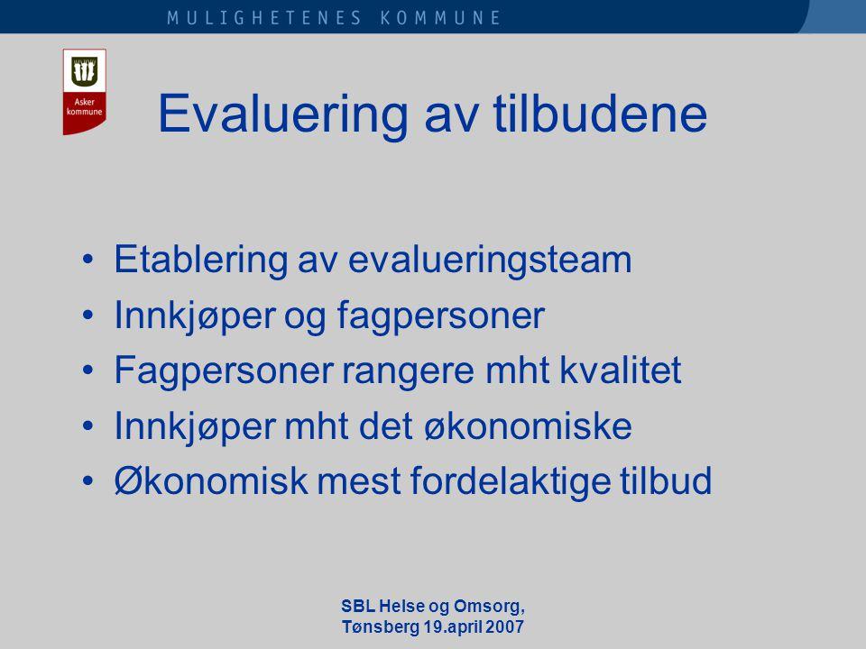 SBL Helse og Omsorg, Tønsberg 19.april 2007 Evaluering av tilbudene •Etablering av evalueringsteam •Innkjøper og fagpersoner •Fagpersoner rangere mht kvalitet •Innkjøper mht det økonomiske •Økonomisk mest fordelaktige tilbud