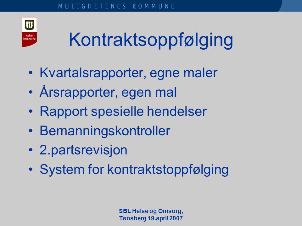 SBL Helse og Omsorg, Tønsberg 19.april 2007 Kontraktsoppfølging •Kvartalsrapporter, egne maler •Årsrapporter, egen mal •Rapport spesielle hendelser •Bemanningskontroller •2.partsrevisjon •System for kontraktstoppfølging
