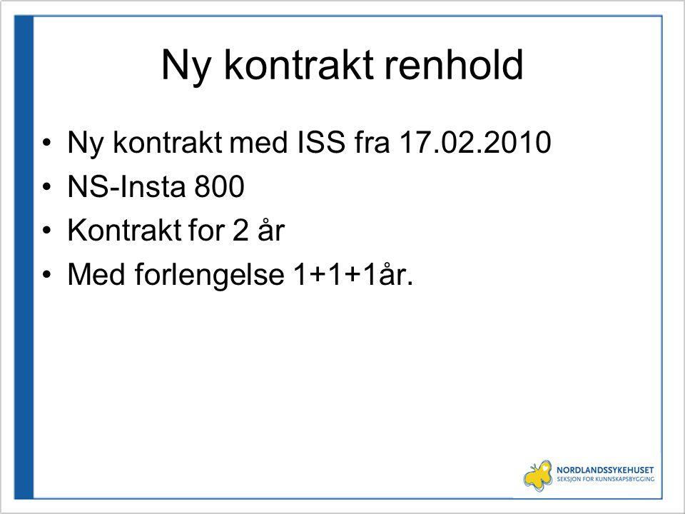 Ny kontrakt renhold •Ny kontrakt med ISS fra 17.02.2010 •NS-Insta 800 •Kontrakt for 2 år •Med forlengelse 1+1+1år.
