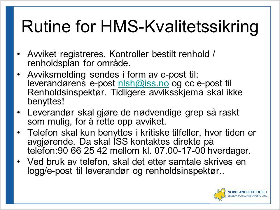 Rutine for HMS-Kvalitetssikring •Avviket registreres. Kontroller bestilt renhold / renholdsplan for område. •Avviksmelding sendes i form av e-post til
