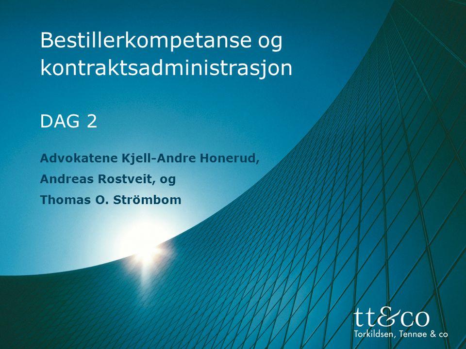 Bestillerkompetanse og kontraktsadministrasjon DAG 2 Advokatene Kjell-Andre Honerud, Andreas Rostveit, og Thomas O.