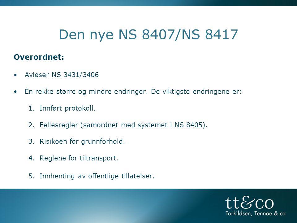 Den nye NS 8407/NS 8417 Overordnet: •Avløser NS 3431/3406 •En rekke større og mindre endringer. De viktigste endringene er: 1.Innført protokoll. 2.Fel