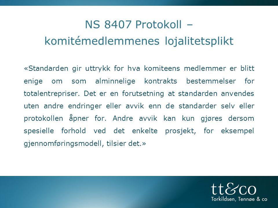 NS 8407 Protokoll – komitémedlemmenes lojalitetsplikt «Standarden gir uttrykk for hva komiteens medlemmer er blitt enige om som alminnelige kontrakts bestemmelser for totalentrepriser.