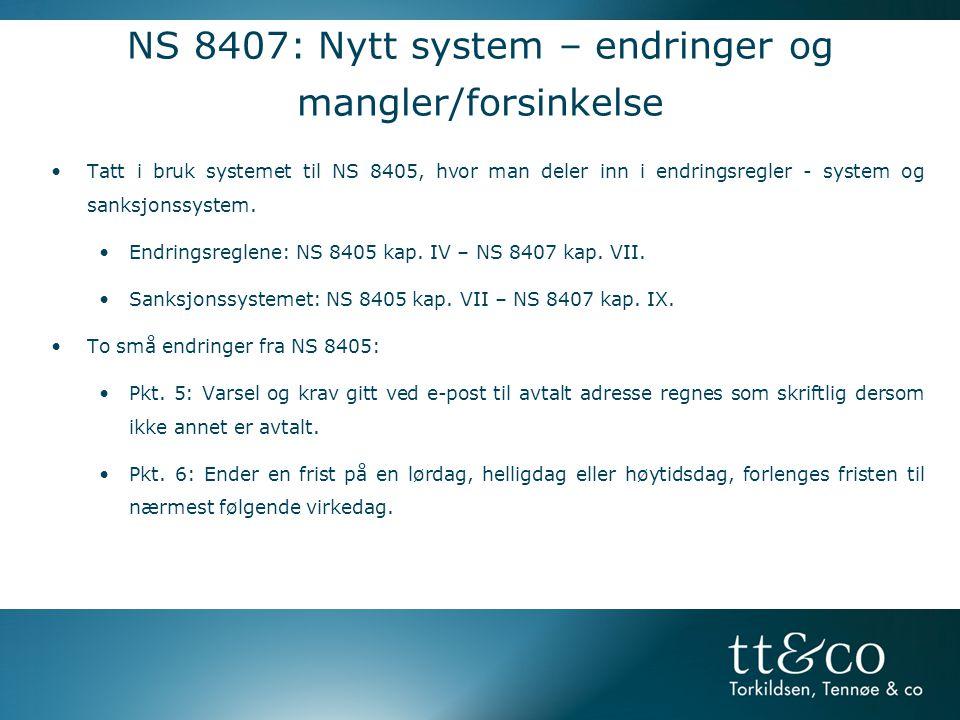 NS 8407: Nytt system – endringer og mangler/forsinkelse •Tatt i bruk systemet til NS 8405, hvor man deler inn i endringsregler - system og sanksjonssystem.