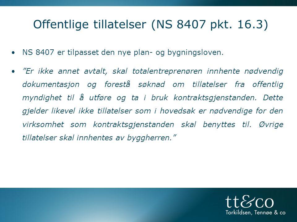 """Offentlige tillatelser (NS 8407 pkt. 16.3) •NS 8407 er tilpasset den nye plan- og bygningsloven. •""""Er ikke annet avtalt, skal totalentreprenøren innhe"""