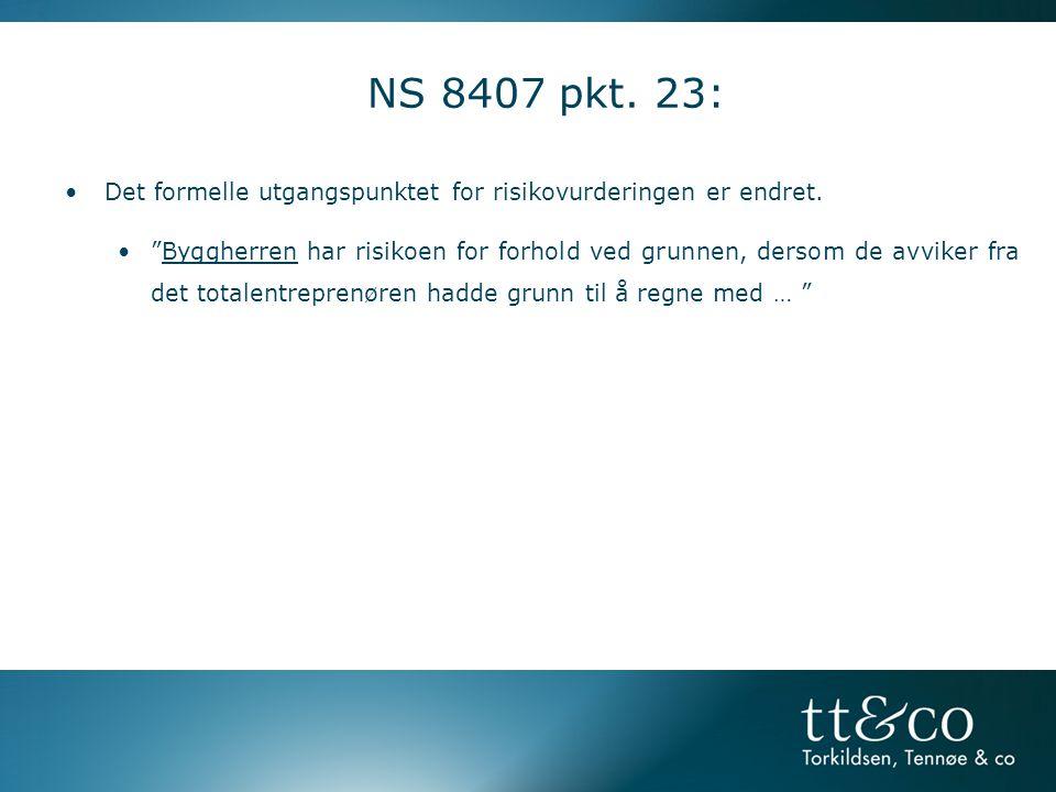 """NS 8407 pkt. 23: •Det formelle utgangspunktet for risikovurderingen er endret. •""""Byggherren har risikoen for forhold ved grunnen, dersom de avviker fr"""