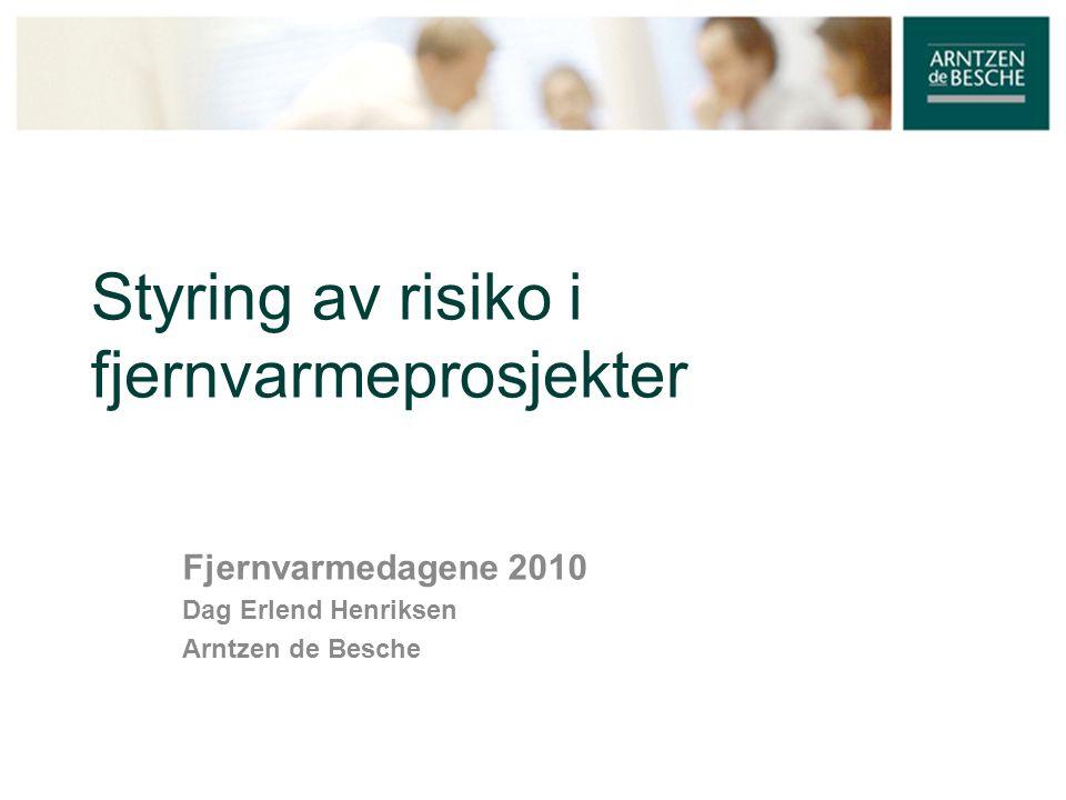 Styring av risiko i fjernvarmeprosjekter Fjernvarmedagene 2010 Dag Erlend Henriksen Arntzen de Besche