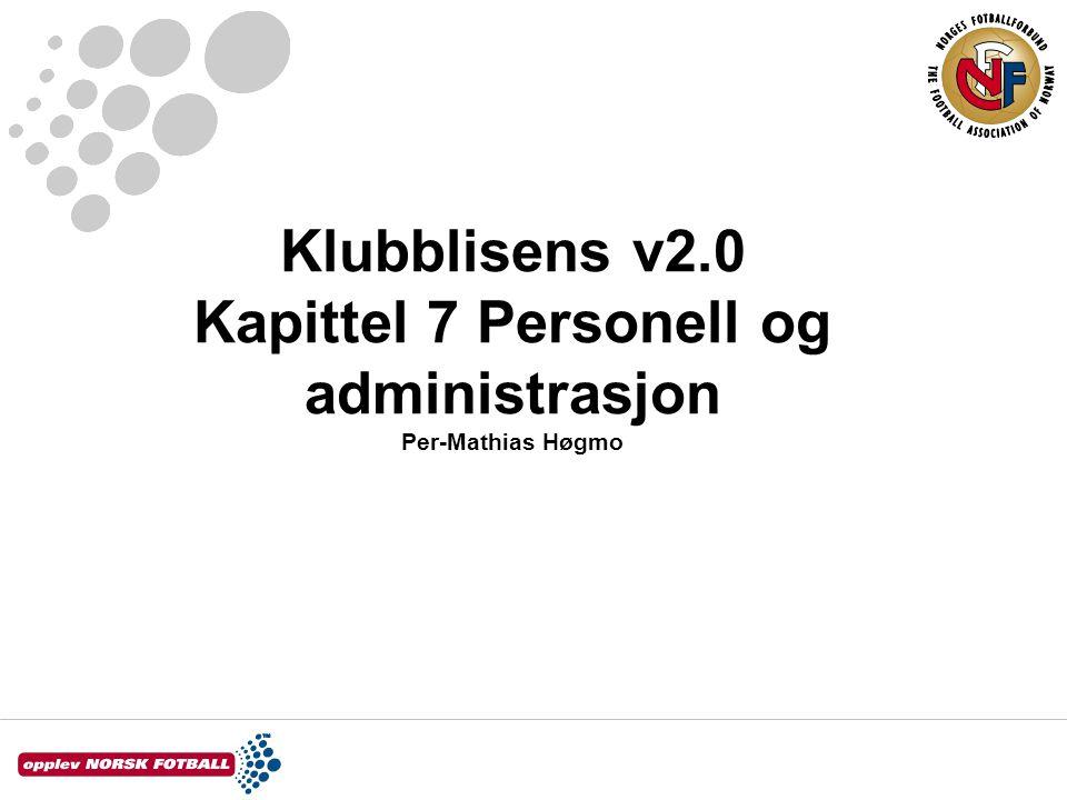 Klubblisens v2.0 Kapittel 7 Personell og administrasjon Per-Mathias Høgmo