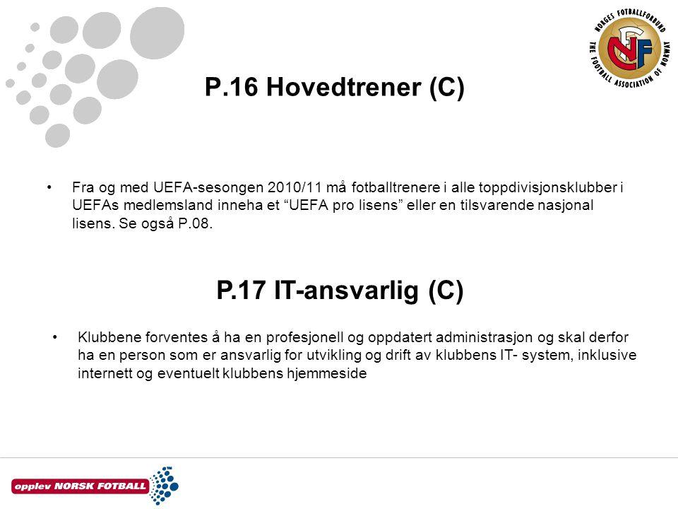 P.16 Hovedtrener (C) •Fra og med UEFA-sesongen 2010/11 må fotballtrenere i alle toppdivisjonsklubber i UEFAs medlemsland inneha et UEFA pro lisens eller en tilsvarende nasjonal lisens.