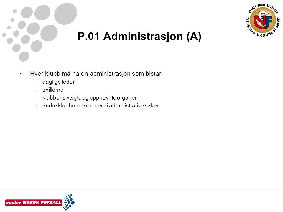 P.01 Administrasjon (A) •Hver klubb må ha en administrasjon som bistår: –daglige leder –spillerne –klubbens valgte og oppnevnte organer –andre klubbmedarbeidere i administrative saker