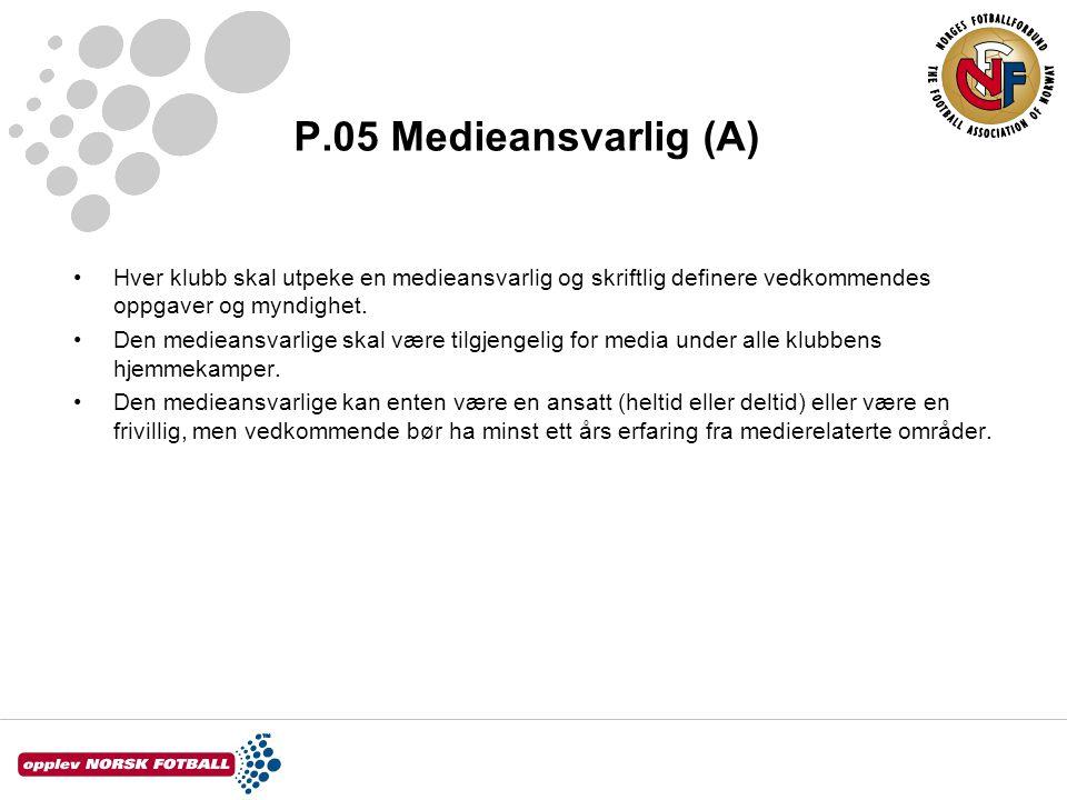 P.05 Medieansvarlig (A) •Hver klubb skal utpeke en medieansvarlig og skriftlig definere vedkommendes oppgaver og myndighet.
