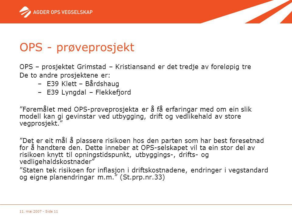 11. mai 2007 - Side 11 OPS - prøveprosjekt OPS – prosjektet Grimstad – Kristiansand er det tredje av foreløpig tre De to andre prosjektene er: –E39 Kl