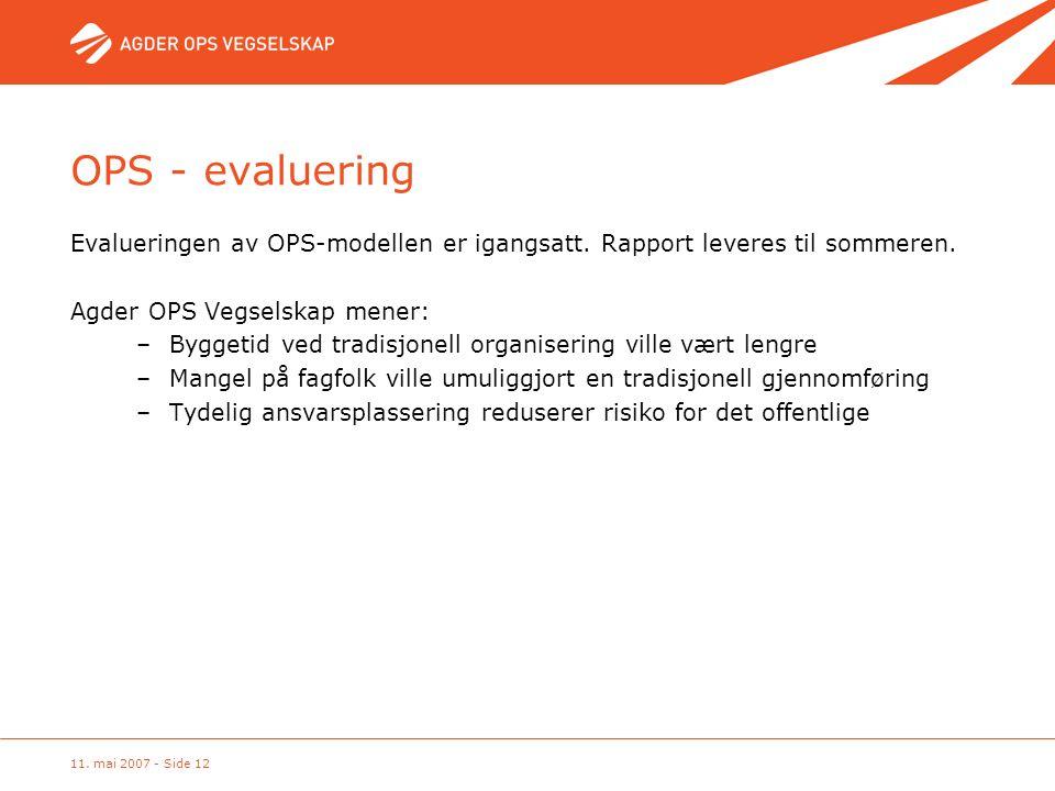 11. mai 2007 - Side 12 OPS - evaluering Evalueringen av OPS-modellen er igangsatt. Rapport leveres til sommeren. Agder OPS Vegselskap mener: –Byggetid