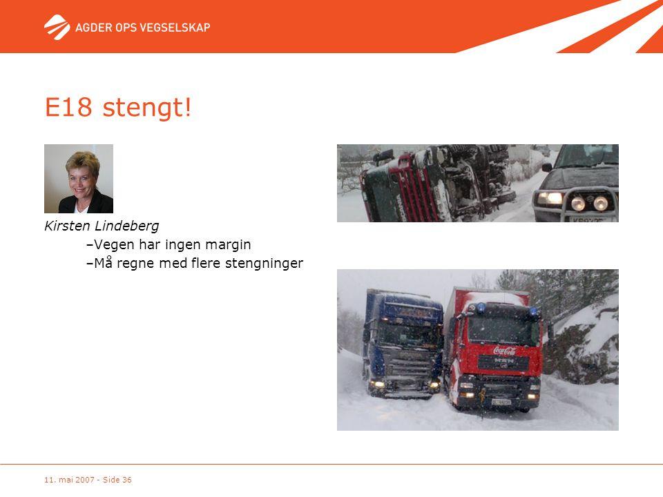 11. mai 2007 - Side 36 E18 stengt! Kirsten Lindeberg –Vegen har ingen margin –Må regne med flere stengninger
