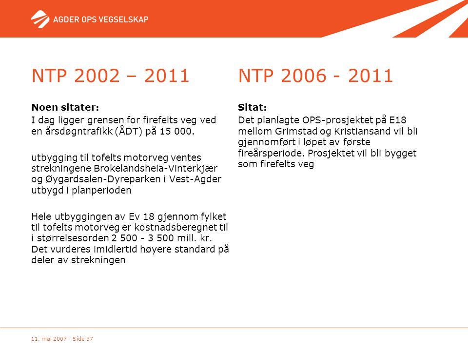 11. mai 2007 - Side 37 NTP 2002 – 2011NTP 2006 - 2011 Noen sitater: I dag ligger grensen for firefelts veg ved en årsdøgntrafikk (ÅDT) på 15 000. utby