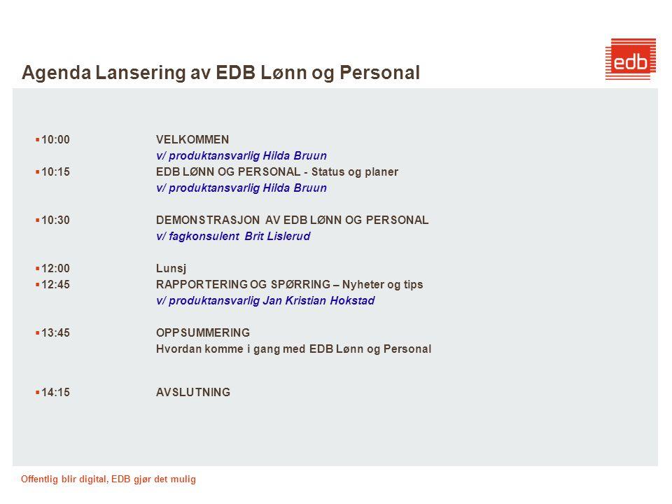 Offentlig blir digital, EDB gjør det mulig Utvikling EDB Lønn og Personal  Utvikling av EDB Lønn og Personal –Startet i 2005-2007 –Aktiv kundemedvirkning  Hovedtrekk –Alle moduler tilgjengelig via web grensesnitt –Arbeidsflyt –Selvbetjening –Støtter lokale arbeidsprosesser –Digital arbeidskontrakt –Lønnsmeldinger på papir ---historie  Integrasjon –Datafangst –Gjenbruk av data –Flere transtyper/kontroller/sporbarhet –Integrasjon arkiv