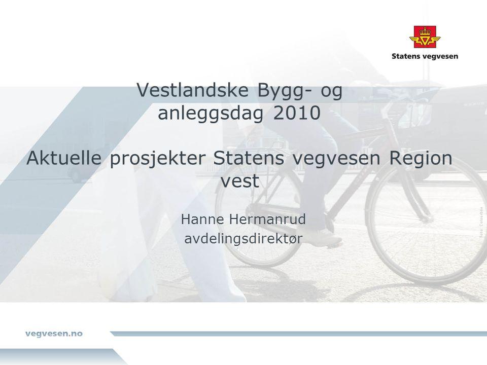 Vestlandske Bygg- og anleggsdag 2010 Aktuelle prosjekter Statens vegvesen Region vest Hanne Hermanrud avdelingsdirektør