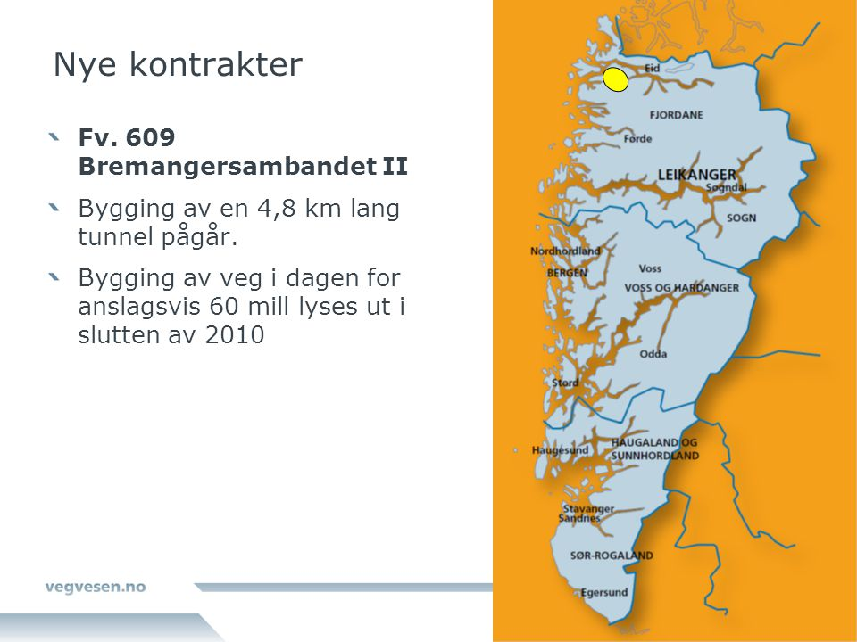 Nye kontrakter Fv. 609 Bremangersambandet II Bygging av en 4,8 km lang tunnel pågår. Bygging av veg i dagen for anslagsvis 60 mill lyses ut i slutten
