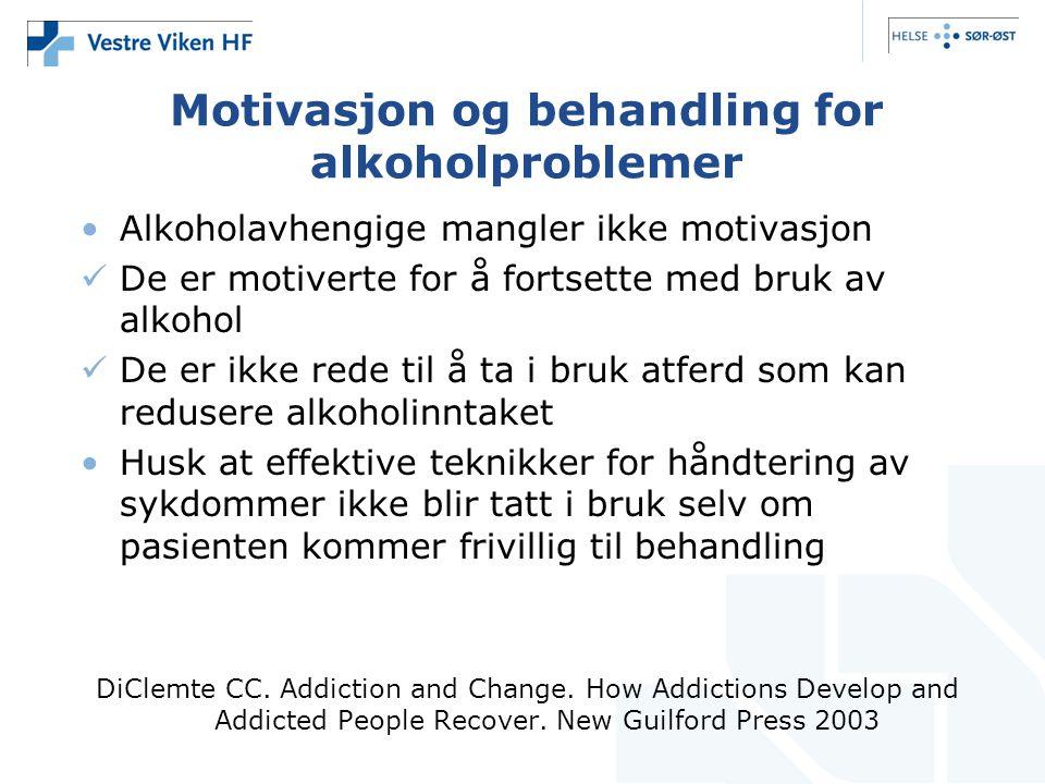 Motivasjon og behandling for alkoholproblemer •Alkoholavhengige mangler ikke motivasjon  De er motiverte for å fortsette med bruk av alkohol  De er
