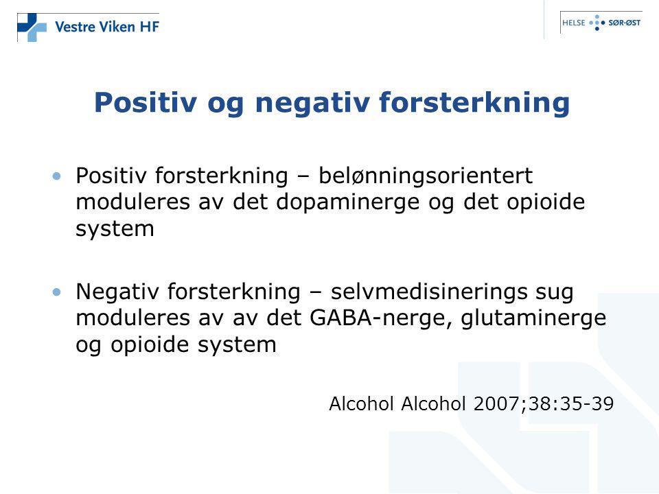 Positiv og negativ forsterkning •Positiv forsterkning – belønningsorientert moduleres av det dopaminerge og det opioide system •Negativ forsterkning –