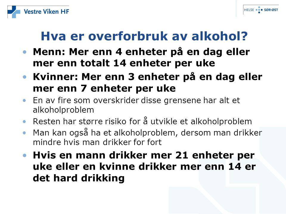 Hva er overforbruk av alkohol? •Menn: Mer enn 4 enheter på en dag eller mer enn totalt 14 enheter per uke •Kvinner: Mer enn 3 enheter på en dag eller