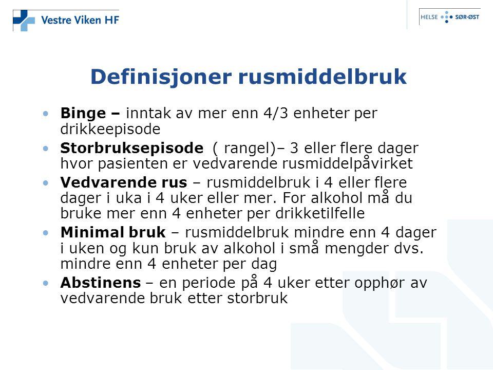Definisjoner rusmiddelbruk •Binge – inntak av mer enn 4/3 enheter per drikkeepisode •Storbruksepisode ( rangel)– 3 eller flere dager hvor pasienten er