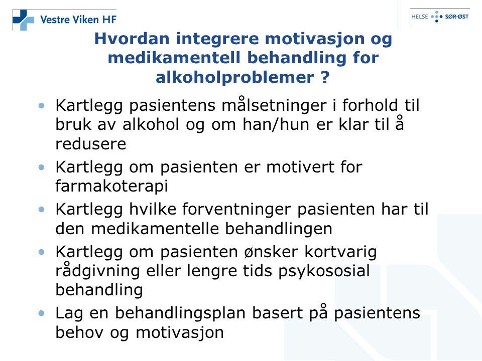 Hvordan integrere motivasjon og medikamentell behandling for alkoholproblemer ? •Kartlegg pasientens målsetninger i forhold til bruk av alkohol og om