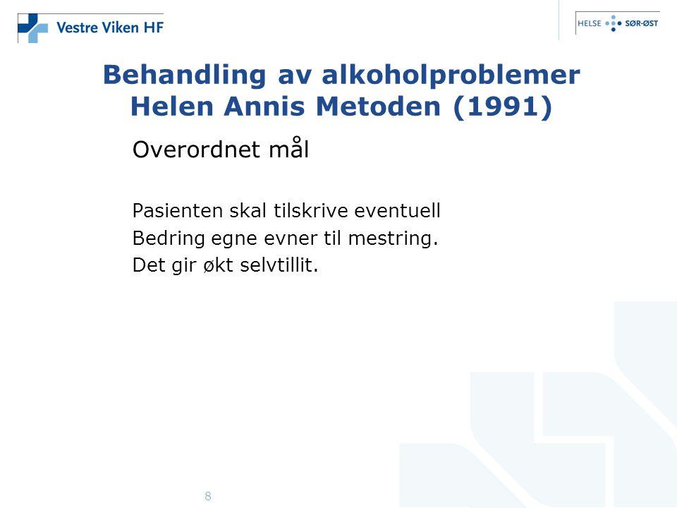 8 Behandling av alkoholproblemer Helen Annis Metoden (1991) Overordnet mål Pasienten skal tilskrive eventuell Bedring egne evner til mestring. Det gir