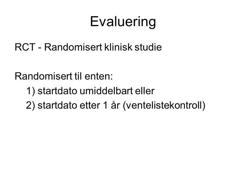 Evaluering RCT - Randomisert klinisk studie Randomisert til enten: 1) startdato umiddelbart eller 2) startdato etter 1 år (ventelistekontroll)