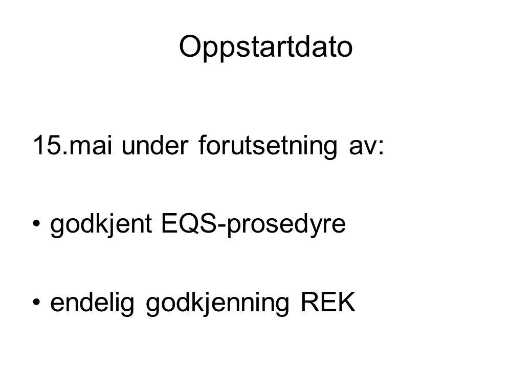 Oppstartdato 15.mai under forutsetning av: •godkjent EQS-prosedyre •endelig godkjenning REK