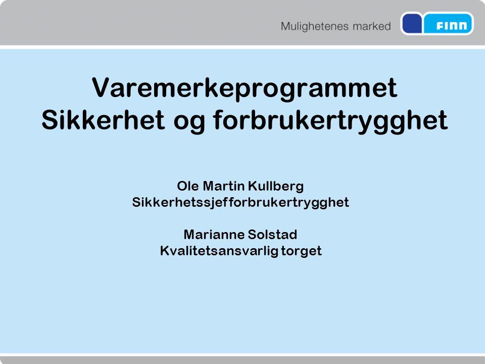 Varemerkeprogrammet Sikkerhet og forbrukertrygghet Ole Martin Kullberg Sikkerhetssjef forbrukertrygghet Marianne Solstad Kvalitetsansvarlig torget