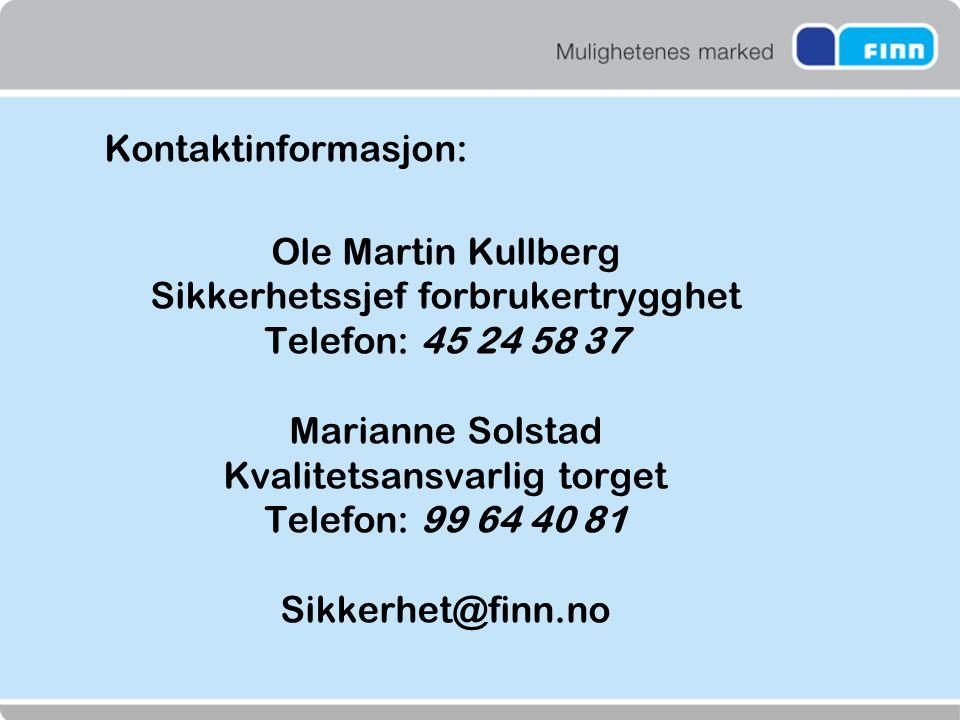 Kontaktinformasjon: Ole Martin Kullberg Sikkerhetssjef forbrukertrygghet Telefon: 45 24 58 37 Marianne Solstad Kvalitetsansvarlig torget Telefon: 99 64 40 81 Sikkerhet@finn.no