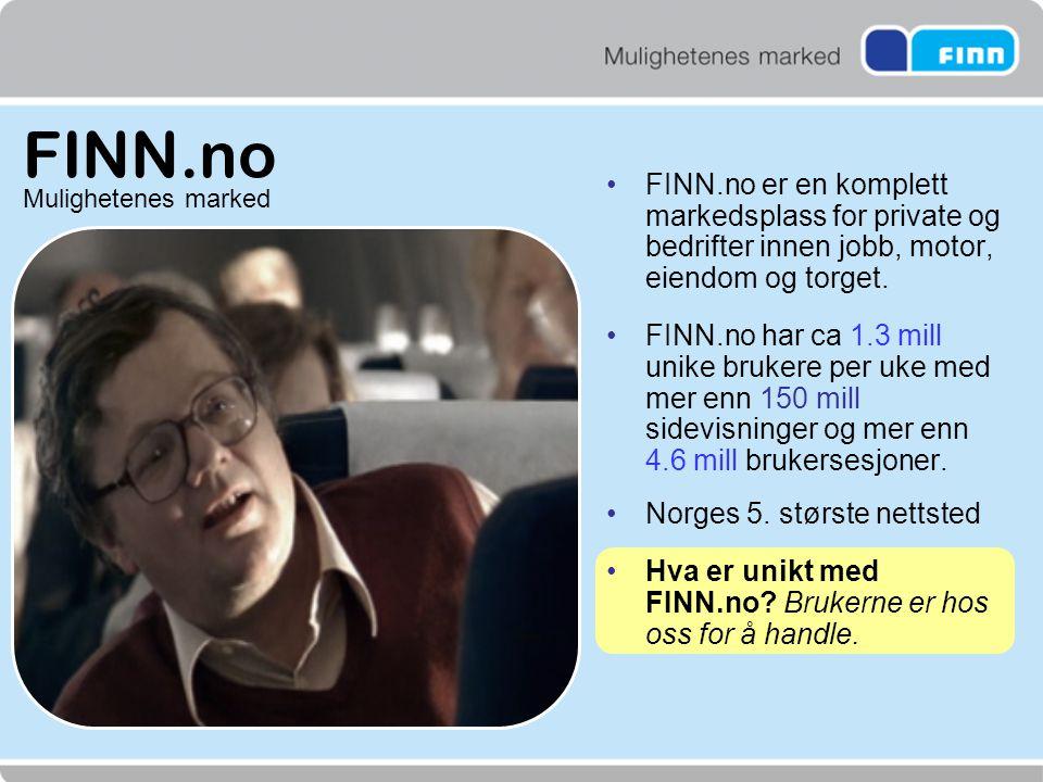 FINN.no •FINN.no er en komplett markedsplass for private og bedrifter innen jobb, motor, eiendom og torget. •FINN.no har ca 1.3 mill unike brukere per