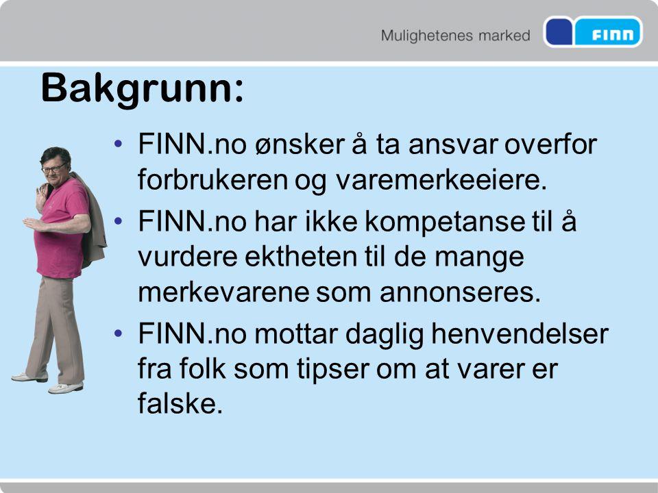 Bakgrunn: •FINN.no ønsker å ta ansvar overfor forbrukeren og varemerkeeiere. •FINN.no har ikke kompetanse til å vurdere ektheten til de mange merkevar