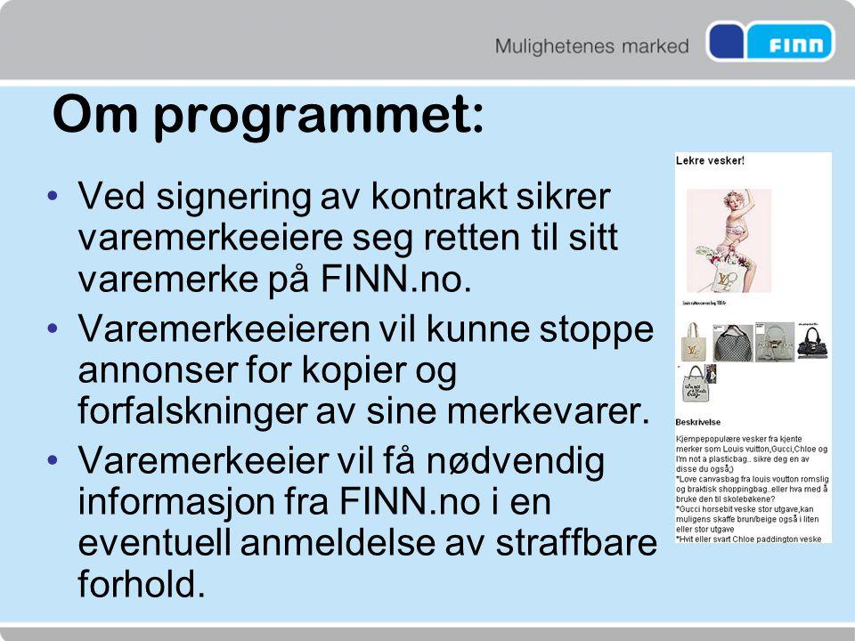 Om programmet: •Ved signering av kontrakt sikrer varemerkeeiere seg retten til sitt varemerke på FINN.no. •Varemerkeeieren vil kunne stoppe annonser f